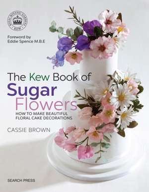 The Kew Book of Sugar Flowers de Cassie Brown