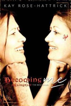 Becoming Me a Fairy Tale the Beginning:  A Victorian Riverside Romance de Kay Rose-Hattrick