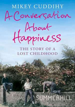 A Conversation about Happiness:  The Story of a Lost Childhood de Mikey Cuddihy