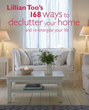 Lillian Too's 168 Ways to Declutter Your Home: And re-energize your life de Lillian Too