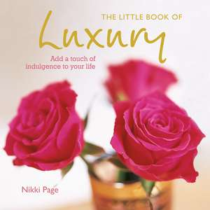 The Little Book of Luxury: Add a touch of indulgence to your life de Nikki Page