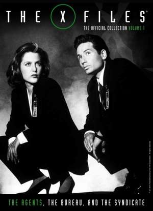 The X-Files the Official Collection Volume 1 - The Agents, the Bureau and the Syndicate