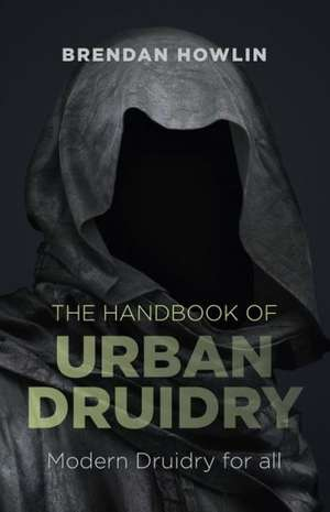 The Handbook of Urban Druidry de Brendan Howlin