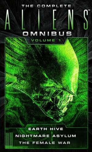 The Complete Aliens Omnibus:  Volume One (Earth Hive, Nightmare Asylum, the Female War) de Steve Perry