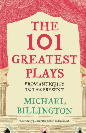 The 101 Greatest Plays: From Antiquity to the Present de Michael Billington