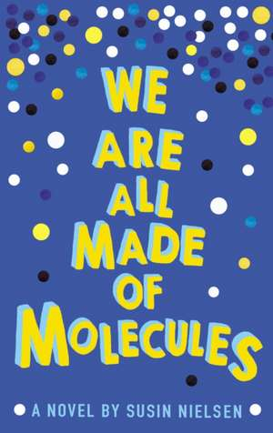 We Are All Made of Molecules de Susin Nielsen