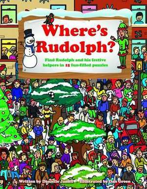 Where's Rudolph:  Find Rudolph and His Festive Helpers in 15 Fun-Filled Puzzles de Danielle James