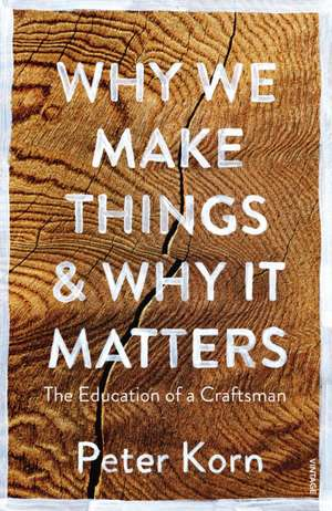 Why We Make Things and Why it Matters de Peter Korn