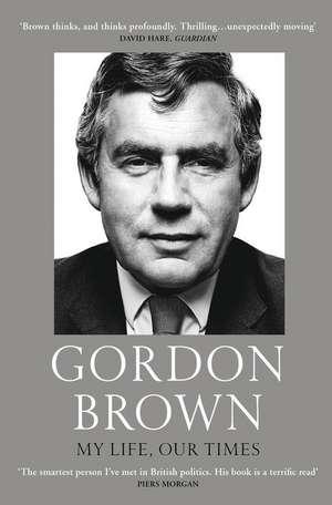My Life, Our Times de Gordon Brown