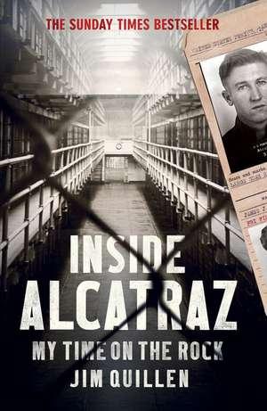 Inside Alcatraz: My Time on the Rock de Jim Quillen