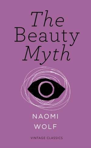 The Beauty Myth (Vintage Feminism Short Edition) imagine