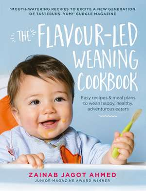 The Flavour-led Weaning Cookbook de Zainab Jagot Ahmed