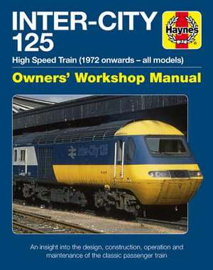 Inter-City 125 Owners' Workshop Manual: High Speed Train (1972 Onwards - All Models) - An Insight Into the Design, Construction, Operation and Mainten de Chris Martin