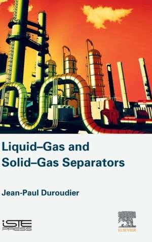 Liquid-Gas and Solid-Gas Separators de Jean-Paul Duroudier