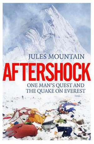 Aftershock: The Quake on Everest and One Man's Quest de Jules Mountain