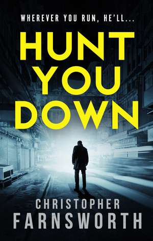 Hunt You Down de Christopher Farnsworth