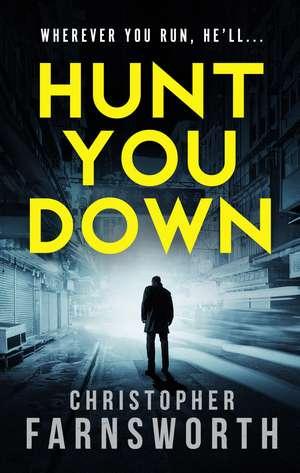 Hunt You Down de Christopher Farnsworth