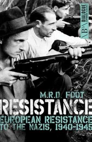 Resistance: European Resistance to the Nazis, 1940-1945 de M. R. D. Foot