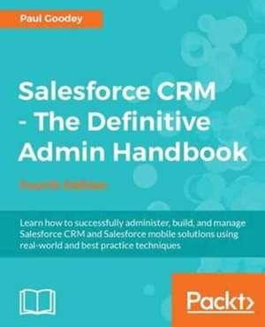 Salesforce CRM - The Definitive Admin Handbook de Paul Goodey