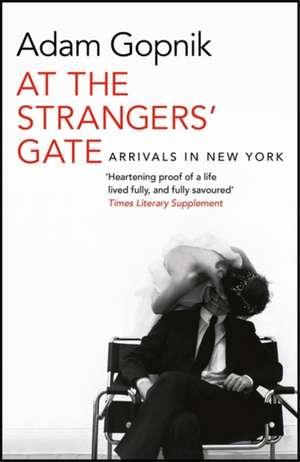 At the Strangers' Gate de Adam Gopnik