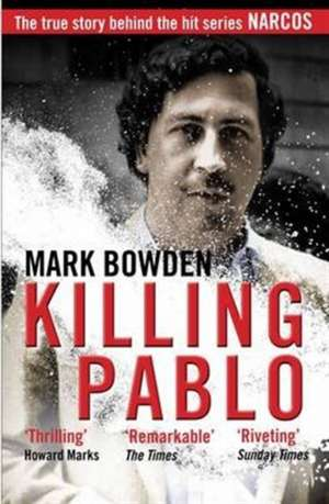 Killing Pablo de Mark Bowden