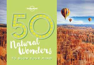 50 Natural Wonders to Blow Your Mind de Lonely Planet