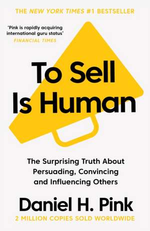 To Sell is Human: The Surprising Truth About Persuading, Convincing, and Influencing Others de Daniel Pink