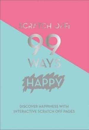 Quadrille Publishing Ltd: Scratch Off: 99 Ways Happy imagine