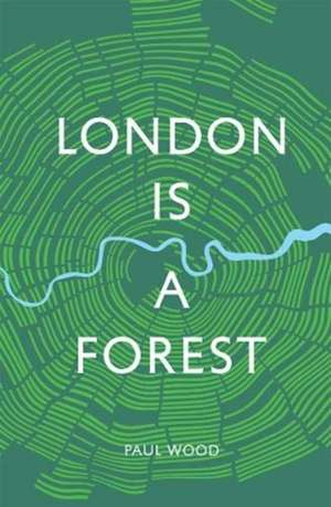 Wood, P: London is a Forest imagine