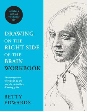 Drawing on the Right Side of the Brain Workbook: Guided Practice in the Five Basic Skills of Drawing de Betty Edwards