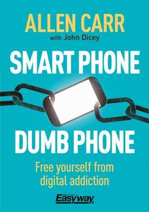 Smart Phone Dumb Phone de Allen Carr