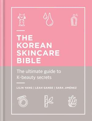 The Korean Skincare Bible: The Ultimate Guide to K-Beauty Secrets de Lilin Yang