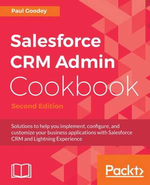 Salesforce Crm Admin Cookbook, Second Edition de Paul Goodey