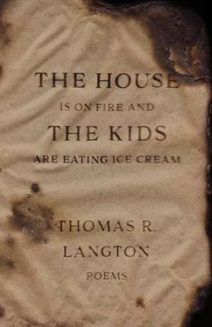 House is on Fire and The Kids are Eating Ice Cream de Thomas R. Langton