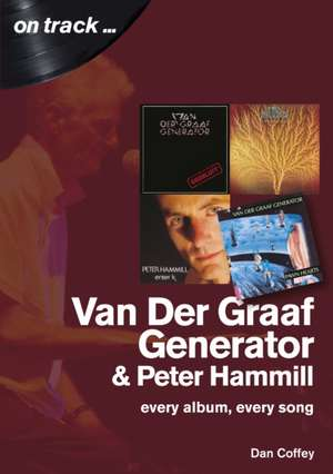 Van Der Graaf Generator and Peter Hammill: Every Album, Every Song de Dan Coffey