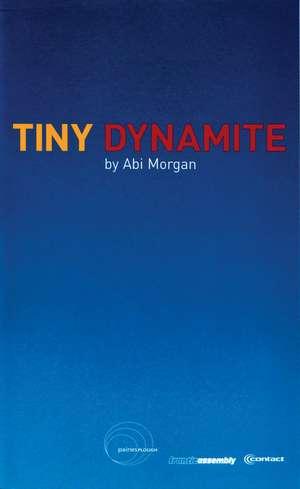Tiny Dynamite de Abi Morgan