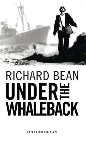 Under the Whaleback de Richard Bean