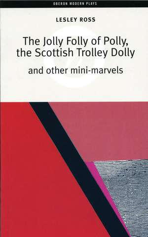 The Jolly Folly of Polly, the Scottish Trolley Dolly and Other Mini Marvels:  Gate Theatre Presents de Lesley Ross
