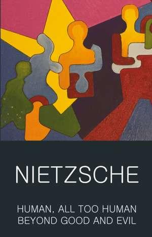 Human, All Too Human & Beyond Good and Evil de Friedrich Nietzsche