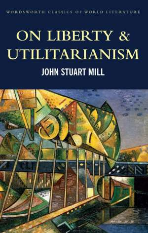 On Liberty & Utilitarianism de John Stuart Mill