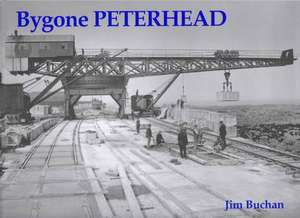 Buchan, J: Bygone Peterhead de Jim Buchan