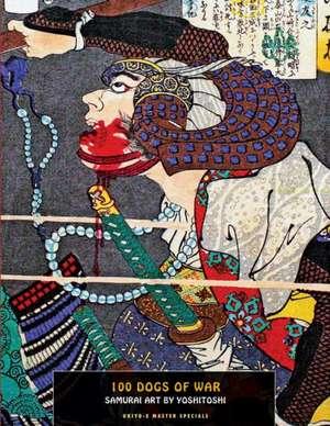 100 Dogs Of War: Samurai Art by Yoshitoshi de Tsukioka Yoshitoshi