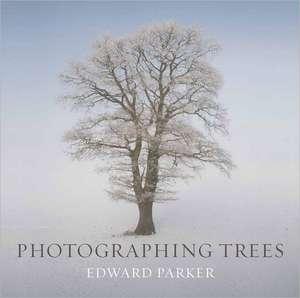 Photographing Trees de Edward Parker