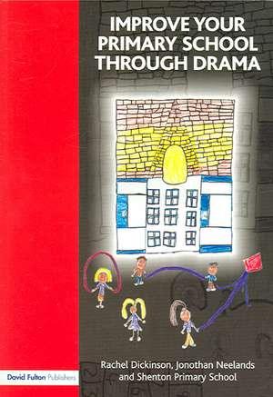 Improve Your Primary School Through Drama de Rachel Dickinson