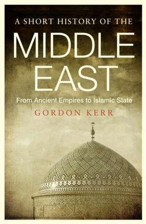 A Short History Of The Middle East de Gordon Kerr