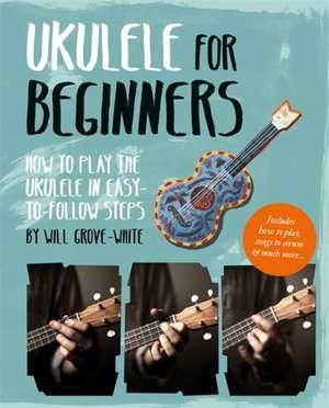 Ukulele for Beginners de Will Grove-White