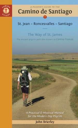 A Pilgrim's Guide to the Camino de Santiago: St. Jean - Roncesvalles - Santiago de John Brierley