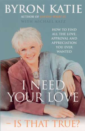 I Need Your Love - Is That True? de Byron Katie