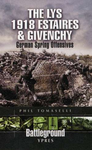 Battle of the Lys 1918:  Givenchy and the River Lawe de Phil Tomaselli