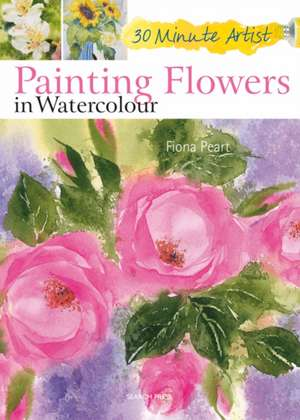 Painting Flowers in Watercolour de Fiona Peart
